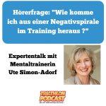 """Hörerfrage: """"Wie komme ich aus einer Negativspirale im Training heraus ?"""" – Expertentalk mit Mentaltrainerin Ute Simon-Adorf"""