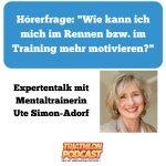 """Hörerfage: """"Wie kann ich mich im Rennen bzw. Training mehr motivieren?"""" – Expertentalk mit Mentaltrainerin Ute Simon-Adorf"""