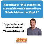 """Hörerfrage: """"Wie mache ich eine schier unüberwindbare Hürde kleiner im Kopf ?"""" – Expertentalk mit Mentaltrainer Thomas Mangold"""